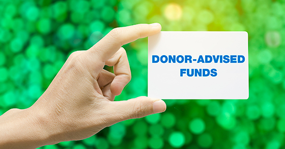 If charitable giving is part of your estate plan, consider a donor-advised fund